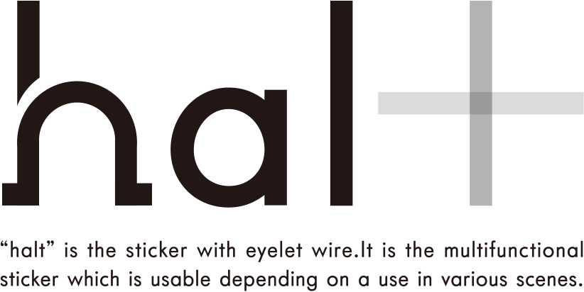hal+ is the sticker with eyelet wire. It is the multifunctional sticker which is usable depending on a use in various scenes.